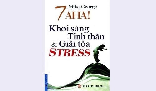 Tóm tắt sách: 7 Aha! Khơi sáng tinh thần và giải tỏa Stress